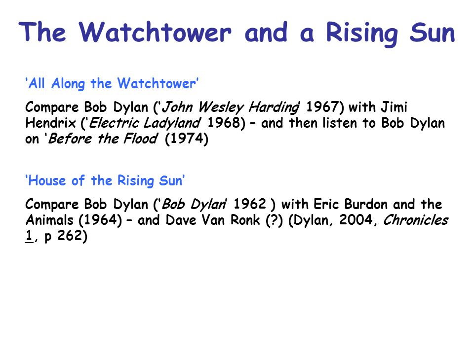 The Watchtower and a Rising Sun All Along the Watchtower Compare Bob Dylan (John Wesley Harding 1967) with Jimi Hendrix (Electric Ladyland 1968) – and