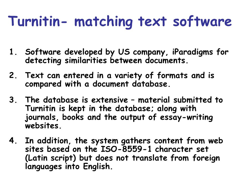 Turnitin- matching text software 1.Software developed by US company, iParadigms for detecting similarities between documents. 2.Text can entered in a