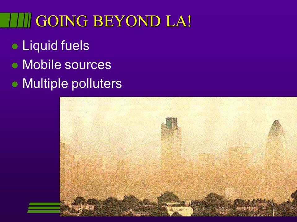 GOING BEYOND LA! l Liquid fuels l Mobile sources l Multiple polluters