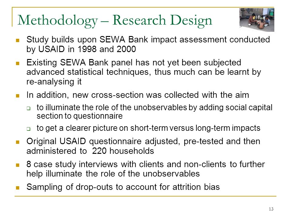 13 Methodology – Research Design Study builds upon SEWA Bank impact assessment conducted by USAID in 1998 and 2000 Existing SEWA Bank panel has not ye