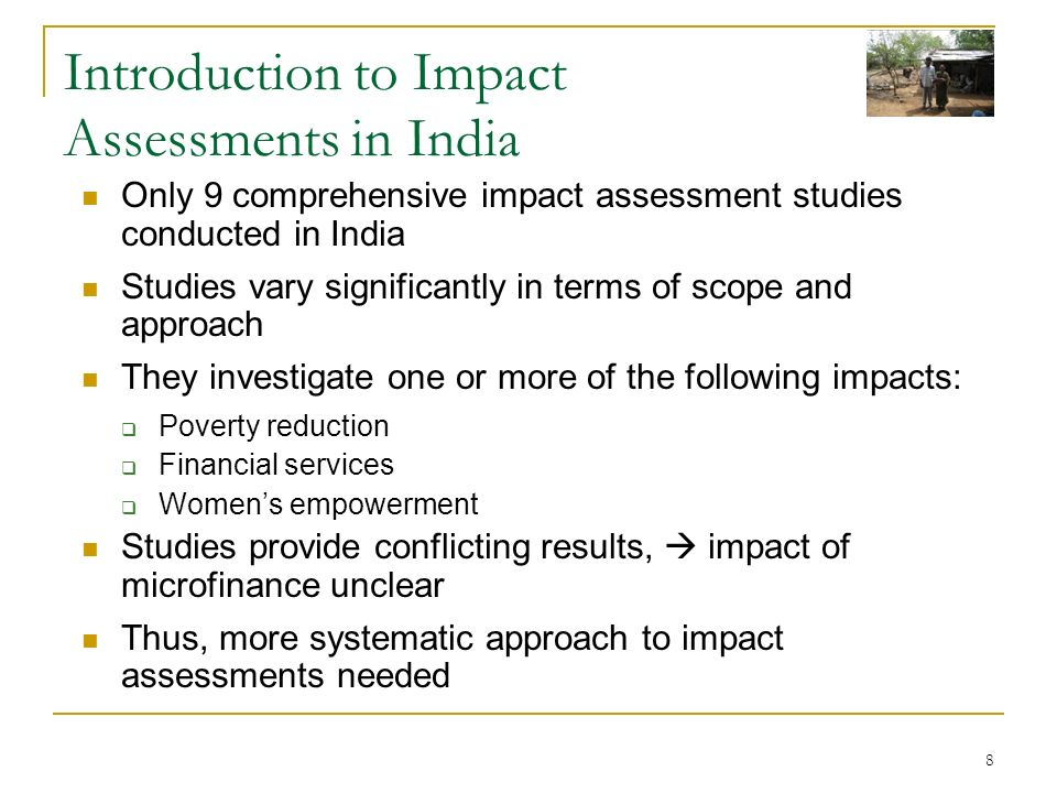 8 Introduction to Impact Assessments in India Only 9 comprehensive impact assessment studies conducted in India Studies vary significantly in terms of