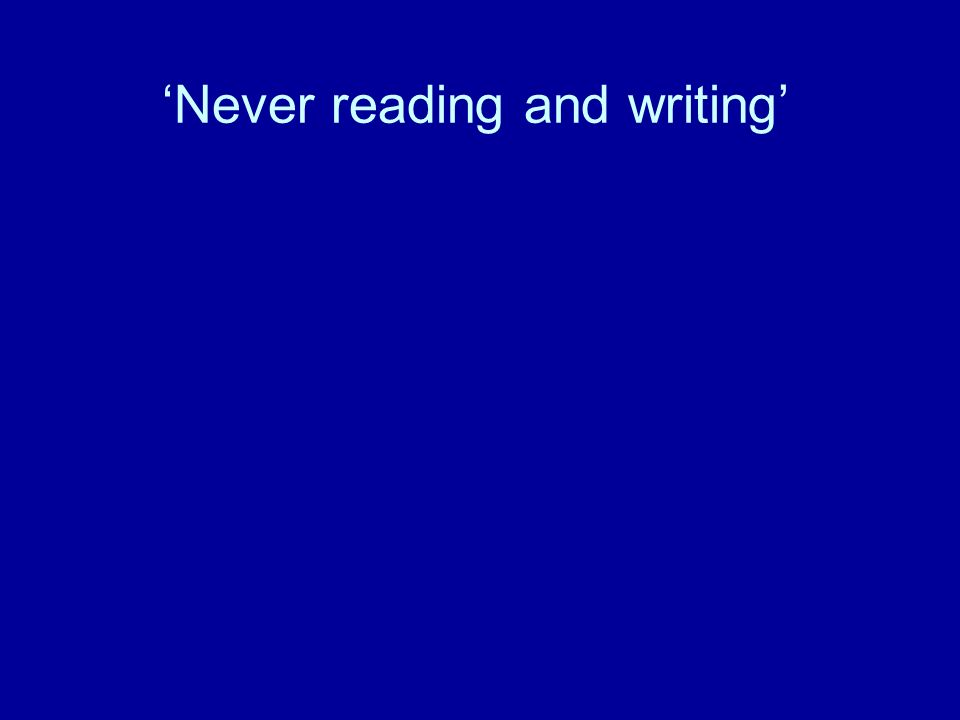 Never reading and writing