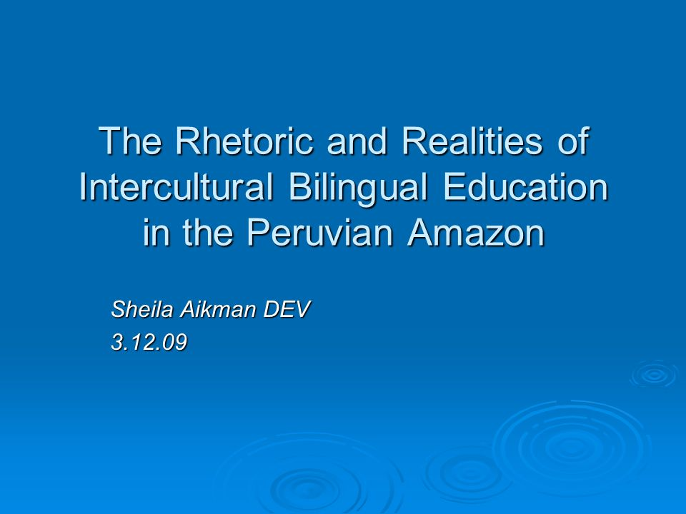 The Rhetoric and Realities of Intercultural Bilingual Education in the Peruvian Amazon Sheila Aikman DEV