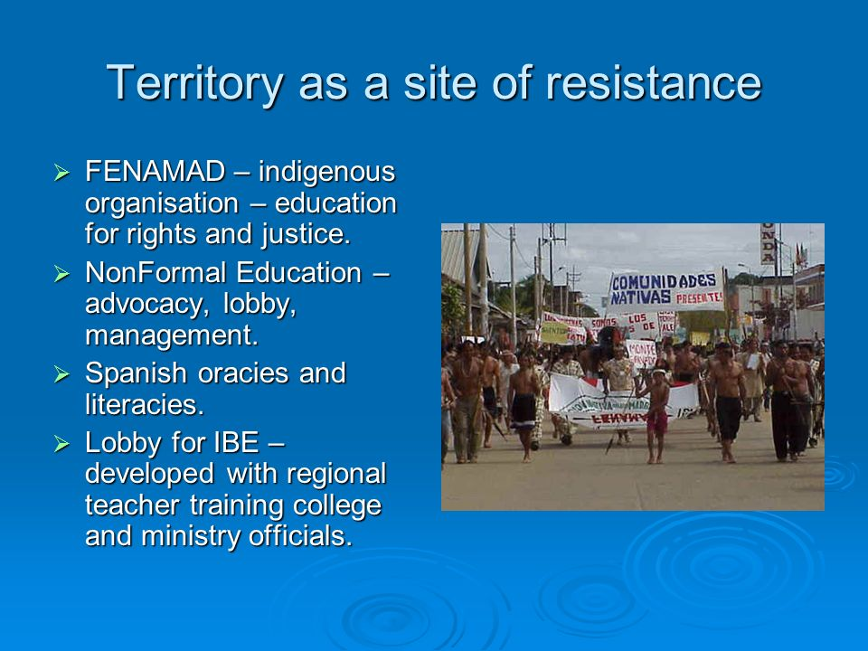Territory as a site of resistance FENAMAD – indigenous organisation – education for rights and justice.