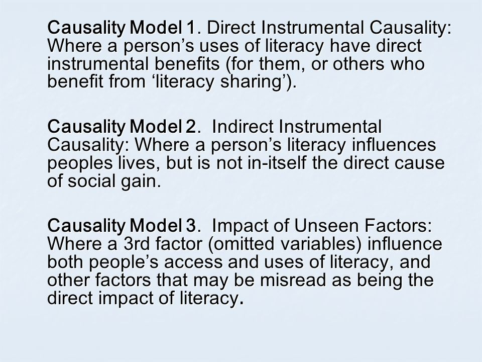 Causality Model 1. Direct Instrumental Causality: Where a persons uses of literacy have direct instrumental benefits (for them, or others who benefit