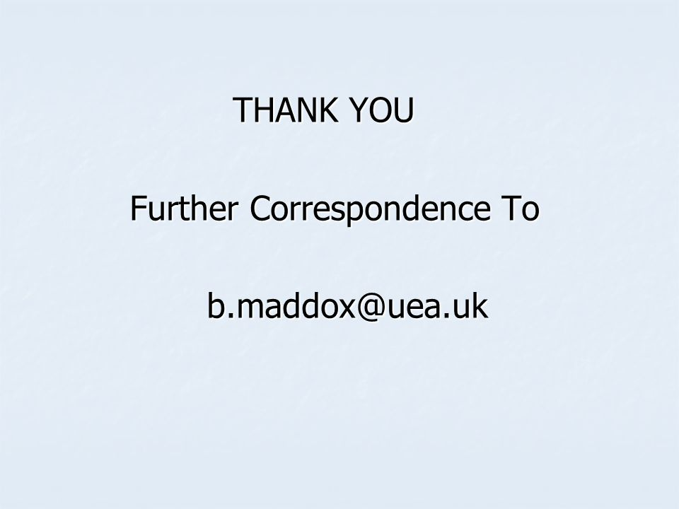 THANK YOU Further Correspondence To b.maddox@uea.uk