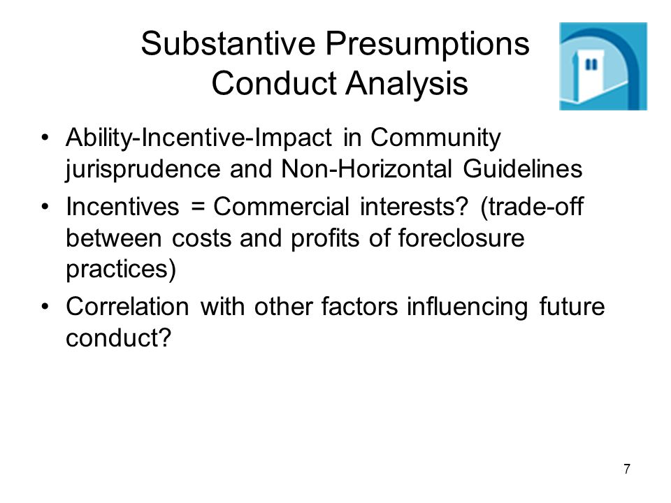 7 Substantive Presumptions Conduct Analysis Ability-Incentive-Impact in Community jurisprudence and Non-Horizontal Guidelines Incentives = Commercial interests.