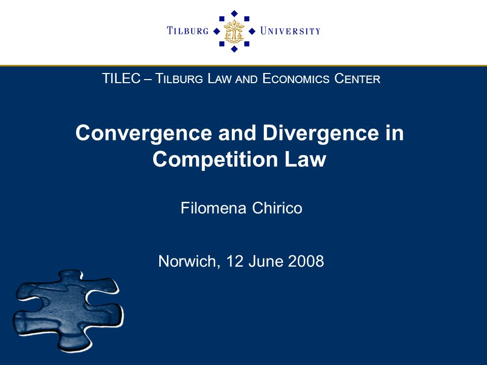 TILEC – T ILBURG L AW AND E CONOMICS C ENTER Convergence and Divergence in Competition Law Filomena Chirico Norwich, 12 June 2008