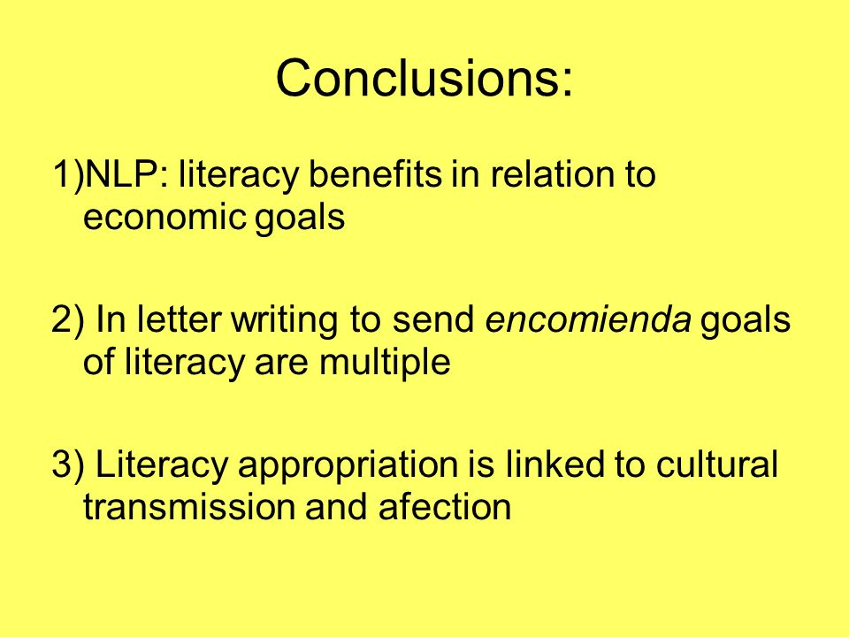 Conclusions: 1)NLP: literacy benefits in relation to economic goals 2) In letter writing to send encomienda goals of literacy are multiple 3) Literacy appropriation is linked to cultural transmission and afection