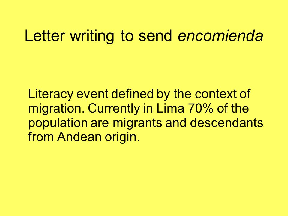 Letter writing to send encomienda Literacy event defined by the context of migration.