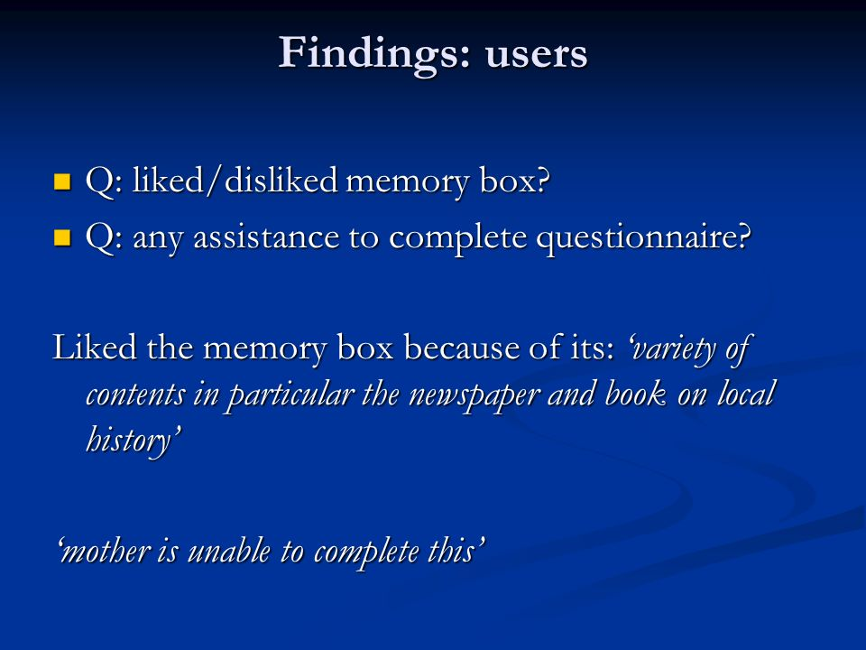 Findings: users Q: liked/disliked memory box. Q: liked/disliked memory box.