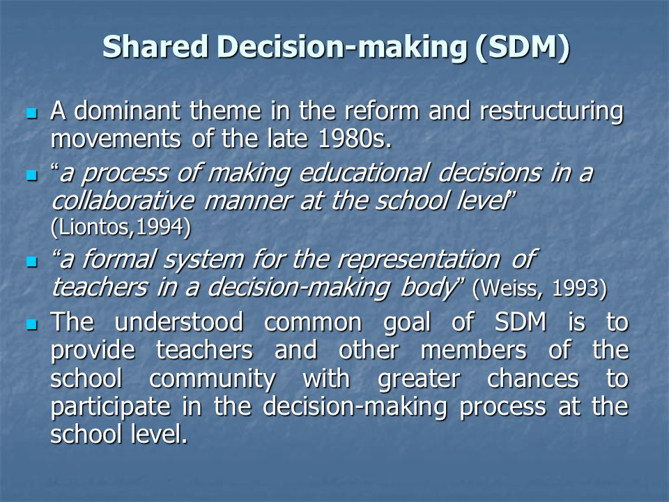 Shared Decision-making (SDM) A dominant theme in the reform and restructuring movements of the late 1980s.