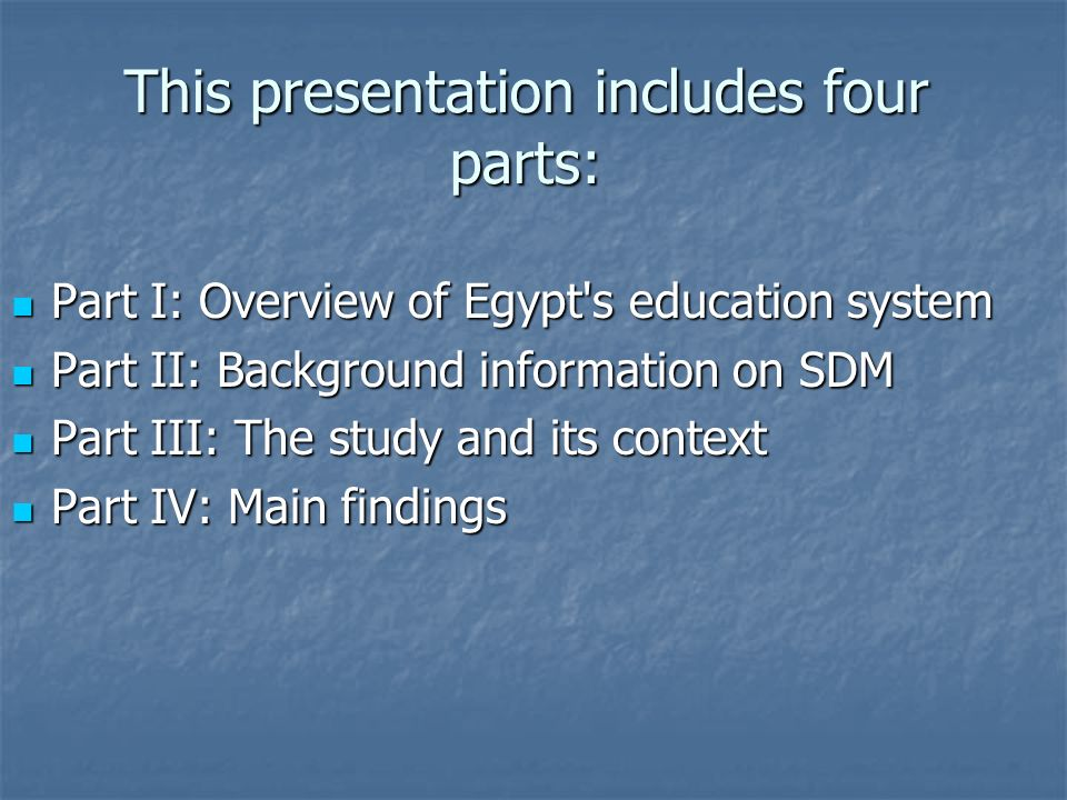 This presentation includes four parts: Part I: Overview of Egypt's education system Part I: Overview of Egypt's education system Part II: Background i