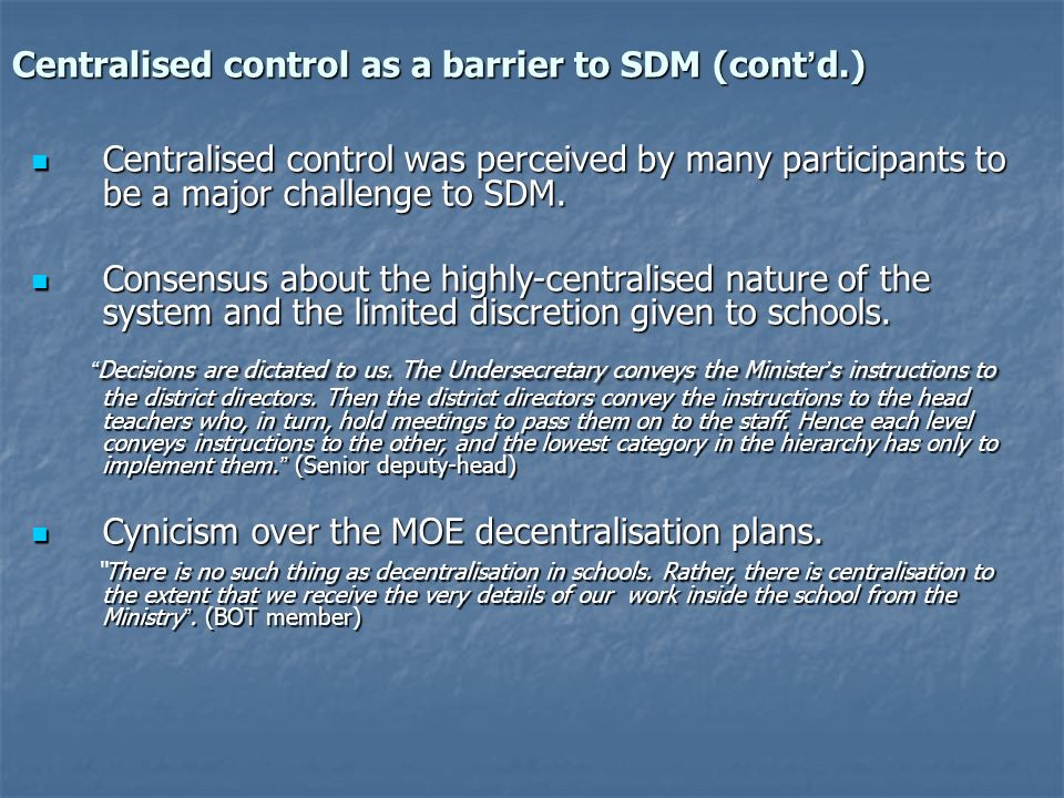 Centralised control as a barrier to SDM (cont d.) Centralised control was perceived by many participants to be a major challenge to SDM. Centralised c