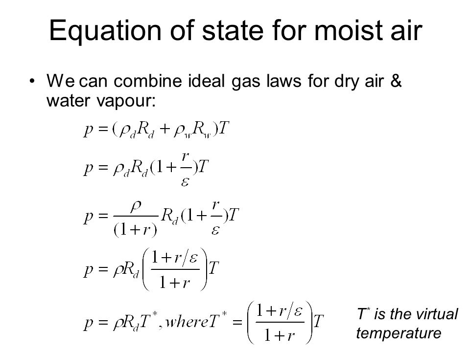 Equation of state for moist air We can combine ideal gas laws for dry air & water vapour: T * is the virtual temperature