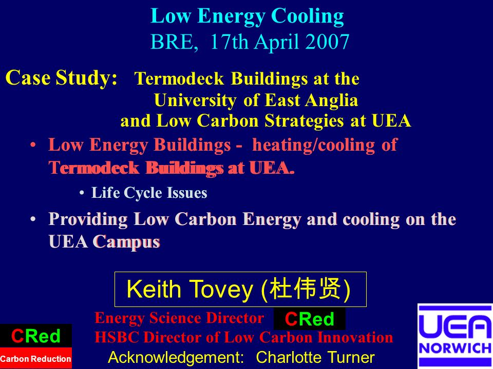 1 Low Energy Cooling BRE, 17th April 2007 Low Energy Buildings - heating/cooling of Termodeck Buildings at UEA. Life Cycle Issues Providing Low Carbon