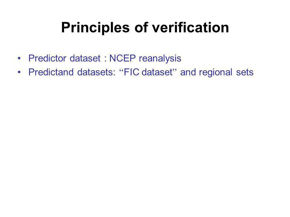 Principles of verification Predictor dataset : NCEP reanalysis Predictand datasets: FIC dataset and regional sets