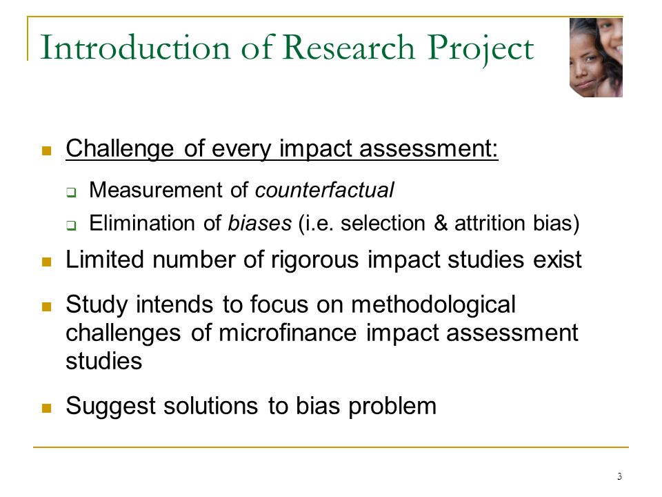 3 Introduction of Research Project Challenge of every impact assessment: Measurement of counterfactual Elimination of biases (i.e.
