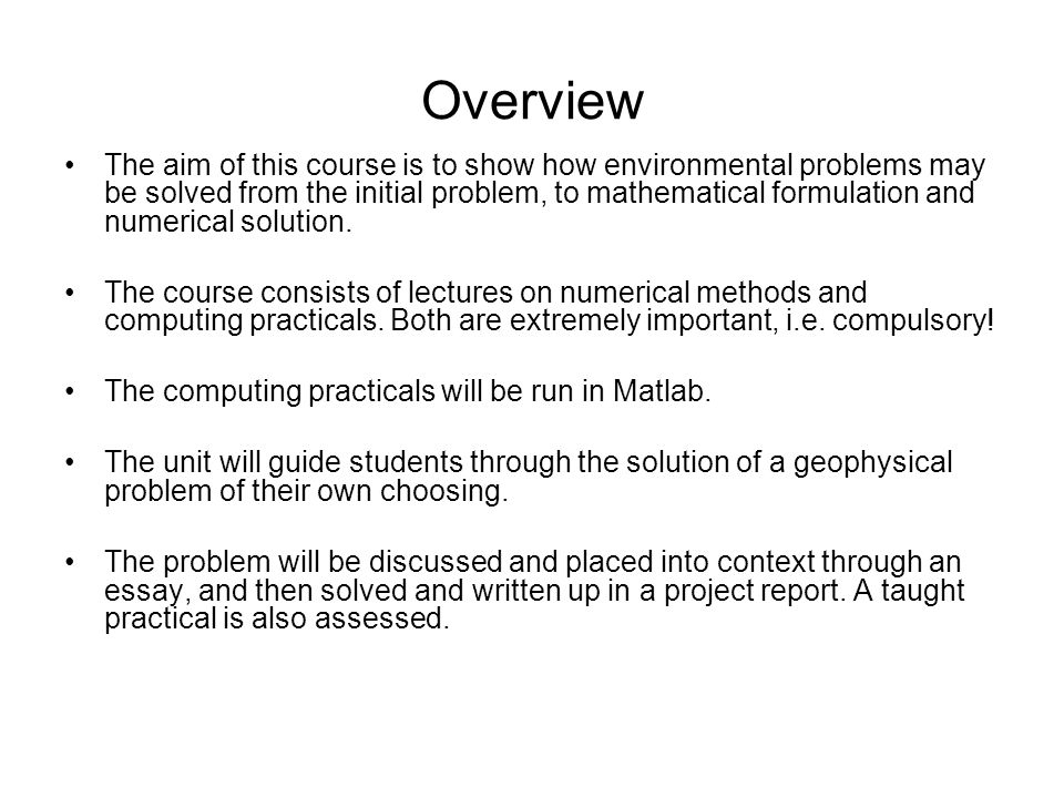 Background For UG ENV 2A21 and 2A22 For MSc –Some computer programming (any language) –Some understanding of calculus, in particular differential equations