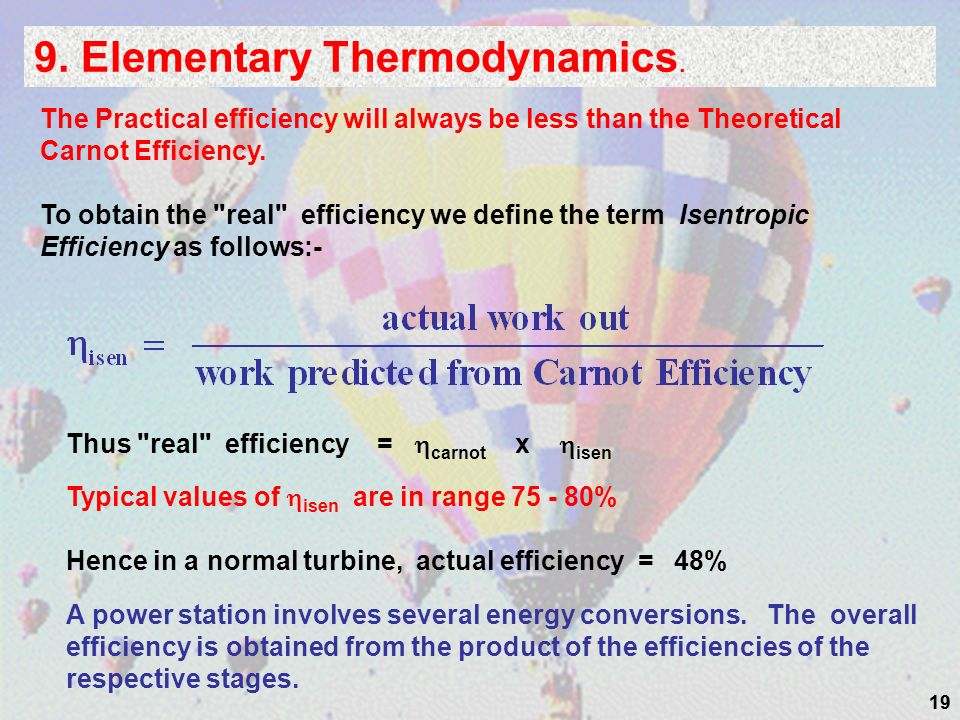 19 9. Elementary Thermodynamics. The Practical efficiency will always be less than the Theoretical Carnot Efficiency. To obtain the