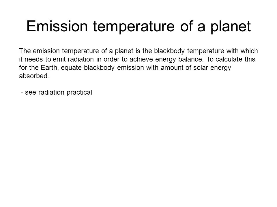 Emission temperature of a planet The emission temperature of a planet is the blackbody temperature with which it needs to emit radiation in order to a