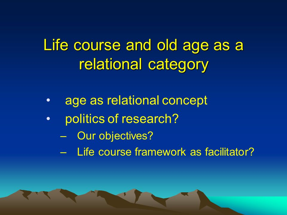Life course and old age as a relational category age as relational concept politics of research.
