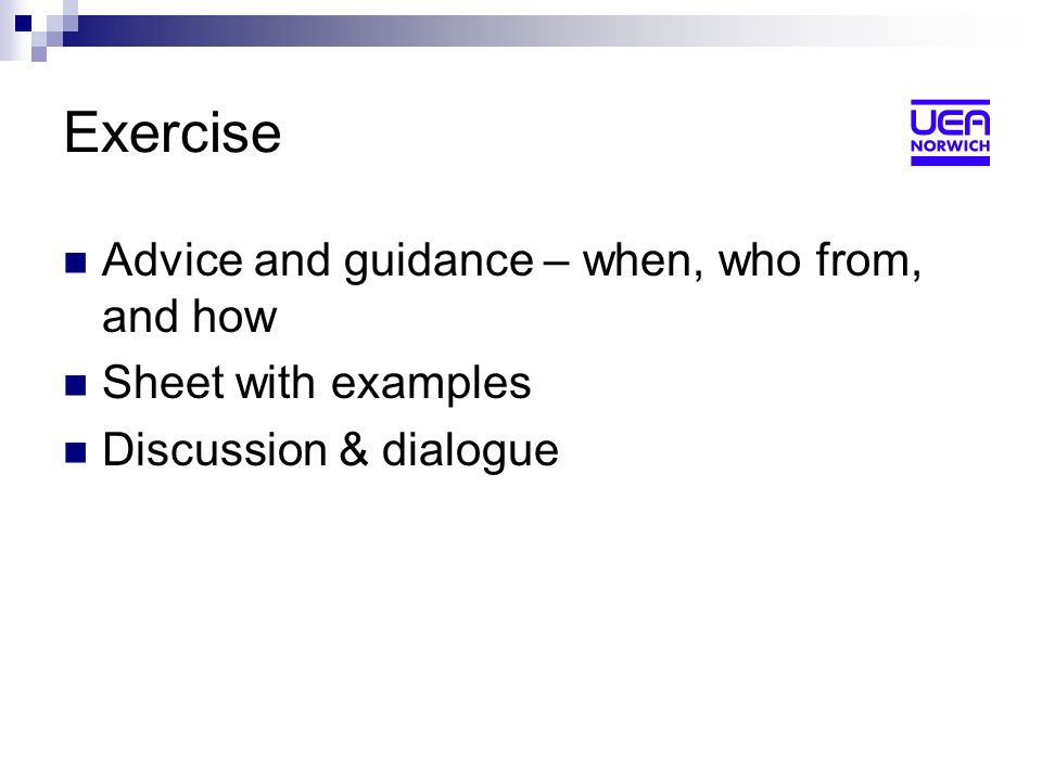 Exercise Advice and guidance – when, who from, and how Sheet with examples Discussion & dialogue
