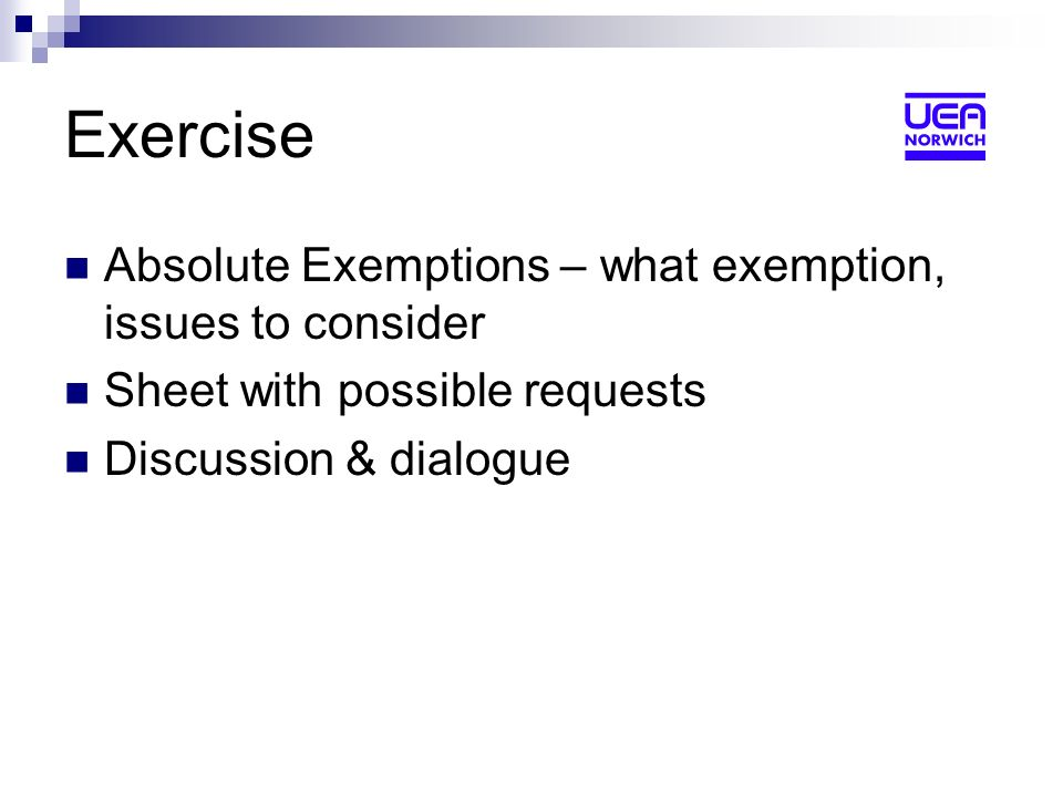 Exercise Absolute Exemptions – what exemption, issues to consider Sheet with possible requests Discussion & dialogue