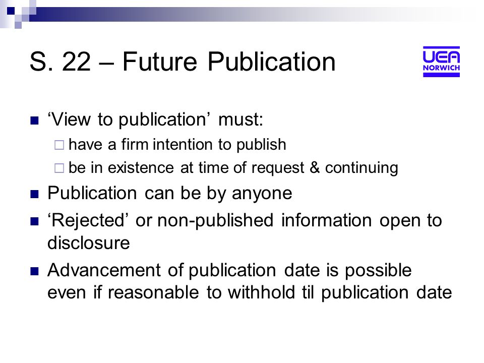 S. 22 – Future Publication View to publication must: have a firm intention to publish be in existence at time of request & continuing Publication can