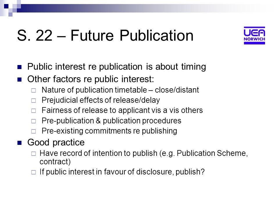 S. 22 – Future Publication Public interest re publication is about timing Other factors re public interest: Nature of publication timetable – close/di