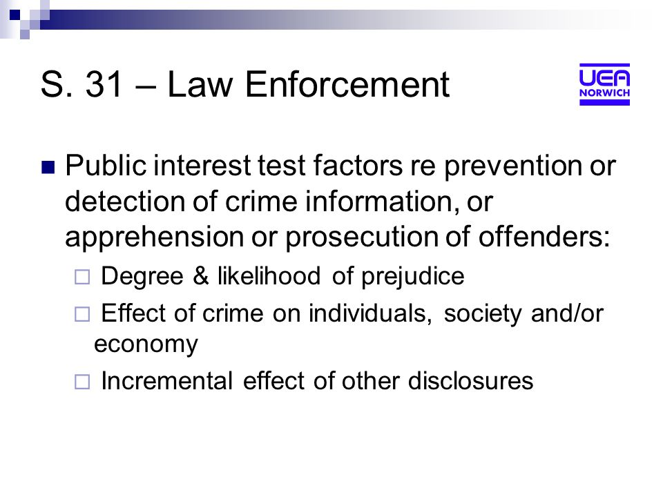 S. 31 – Law Enforcement Public interest test factors re prevention or detection of crime information, or apprehension or prosecution of offenders: Deg