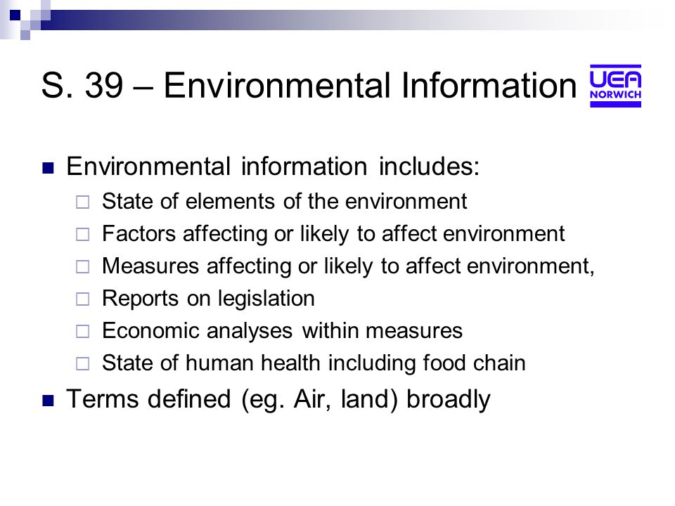 S. 39 – Environmental Information Environmental information includes: State of elements of the environment Factors affecting or likely to affect envir