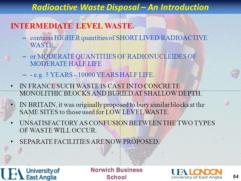 Norwich Business School 63 OPTIONS FOR DISPOSAL OF LOW LEVEL WASTE. BURYING LOW LEVEL WASTE SURROUNDED BY A THICK CLAY BLANKET IS A SENSIBLE OPTION. I