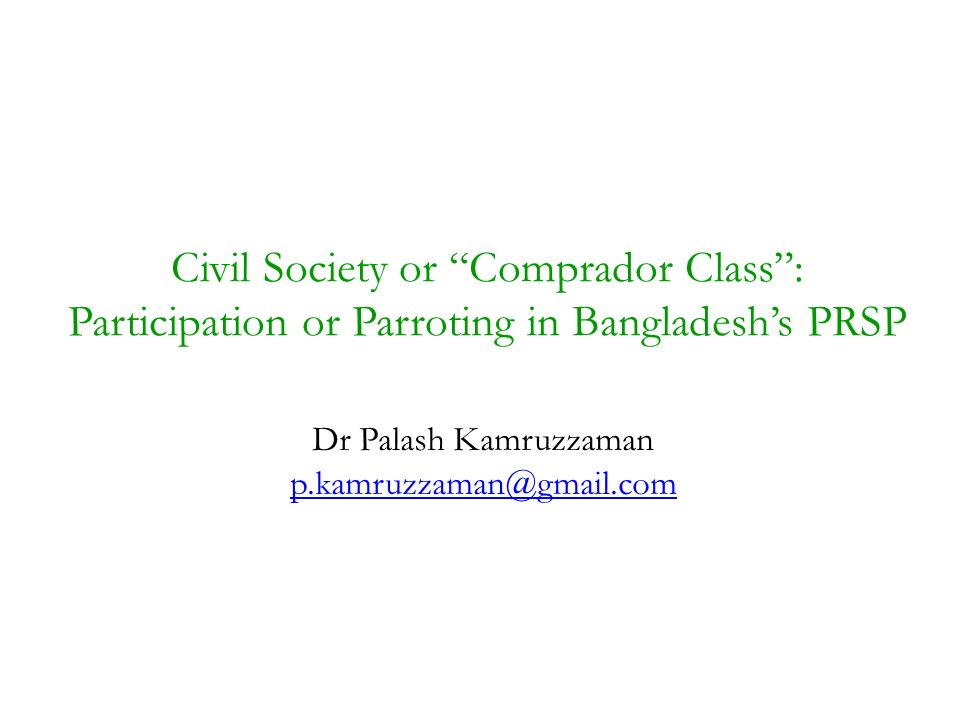 Civil Society or Comprador Class: Participation or Parroting in Bangladeshs PRSP Dr Palash Kamruzzaman
