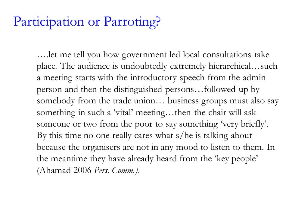 Participation or Parroting. ….let me tell you how government led local consultations take place.