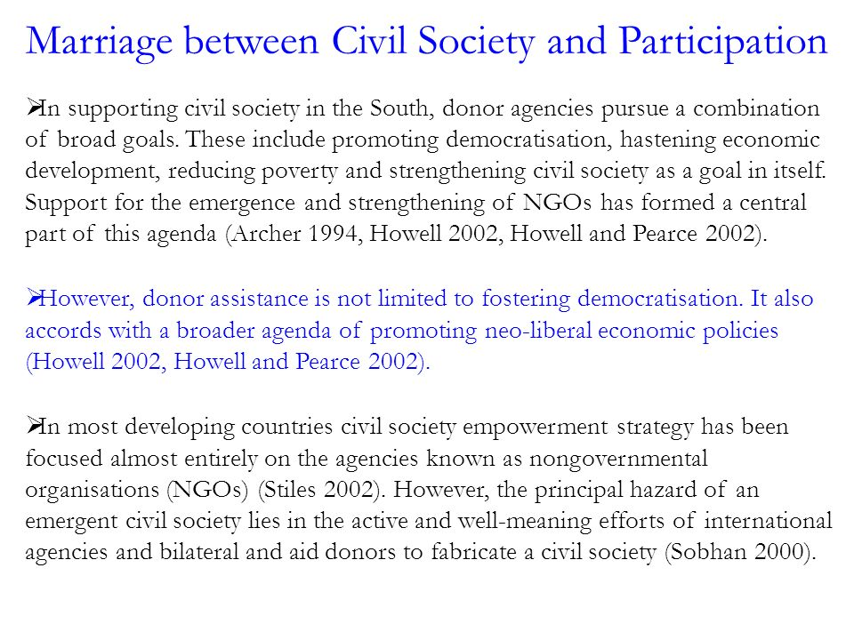 Marriage between Civil Society and Participation In supporting civil society in the South, donor agencies pursue a combination of broad goals.