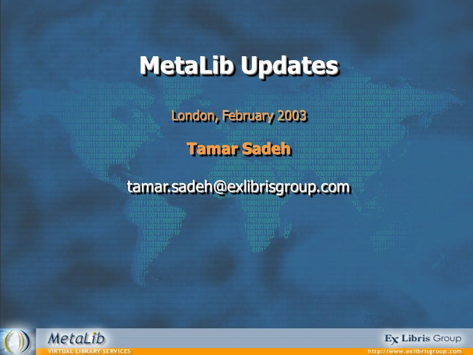 MetaLib Updates London, February 2003 Tamar Sadeh MetaLib Updates London, February 2003 Tamar Sadeh