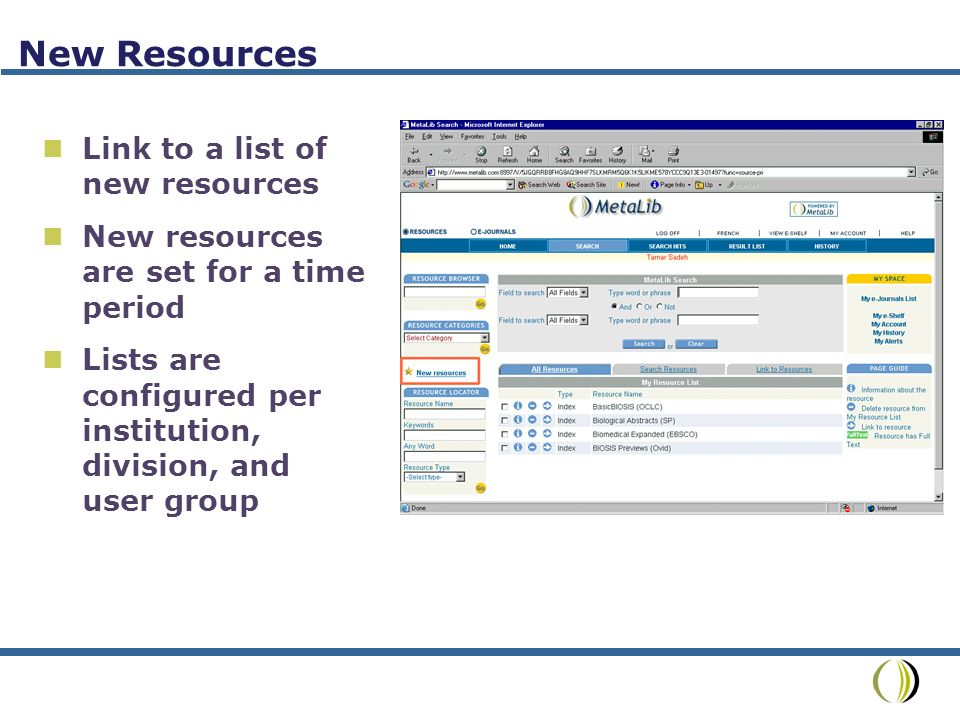 New Resources Link to a list of new resources New resources are set for a time period Lists are configured per institution, division, and user group
