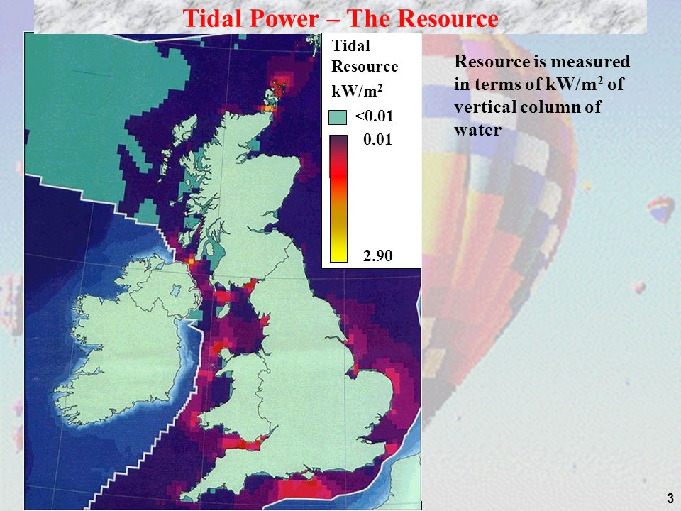 3 Tidal Power – The Resource Tidal Resource kW/m 2 < Resource is measured in terms of kW/m 2 of vertical column of water