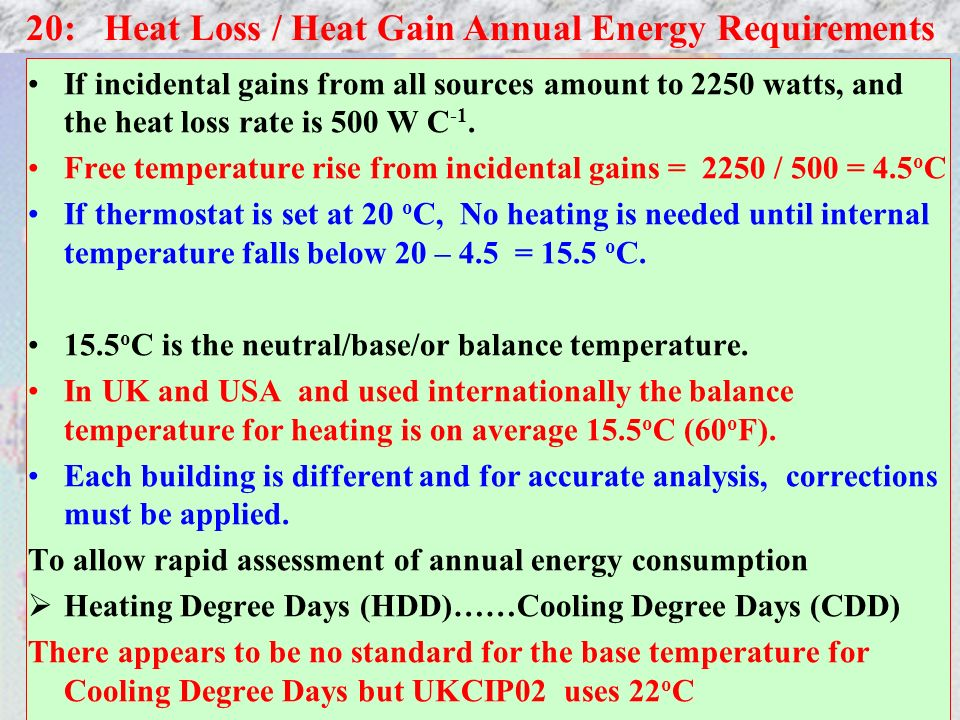 17 If incidental gains from all sources amount to 2250 watts, and the heat loss rate is 500 W C -1. Free temperature rise from incidental gains = 2250