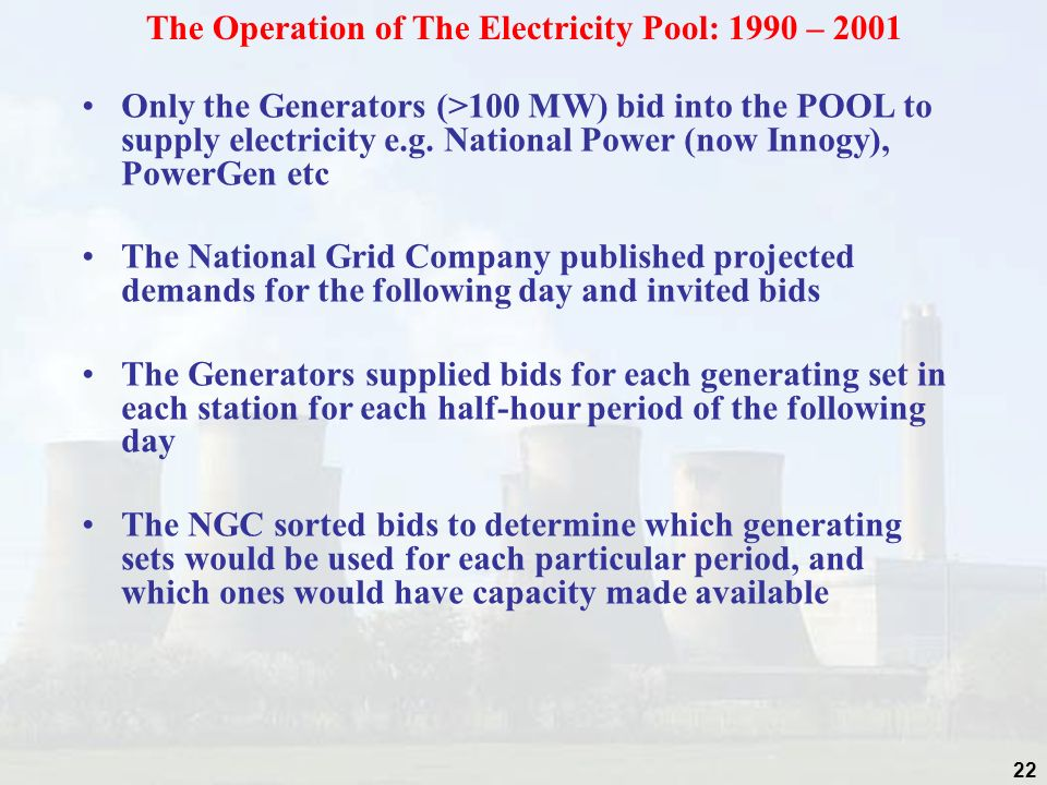 22 Only the Generators (>100 MW) bid into the POOL to supply electricity e.g.