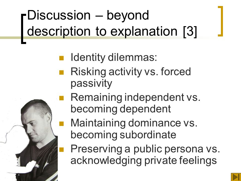 Discussion – beyond description to explanation [3] Identity dilemmas: Risking activity vs.