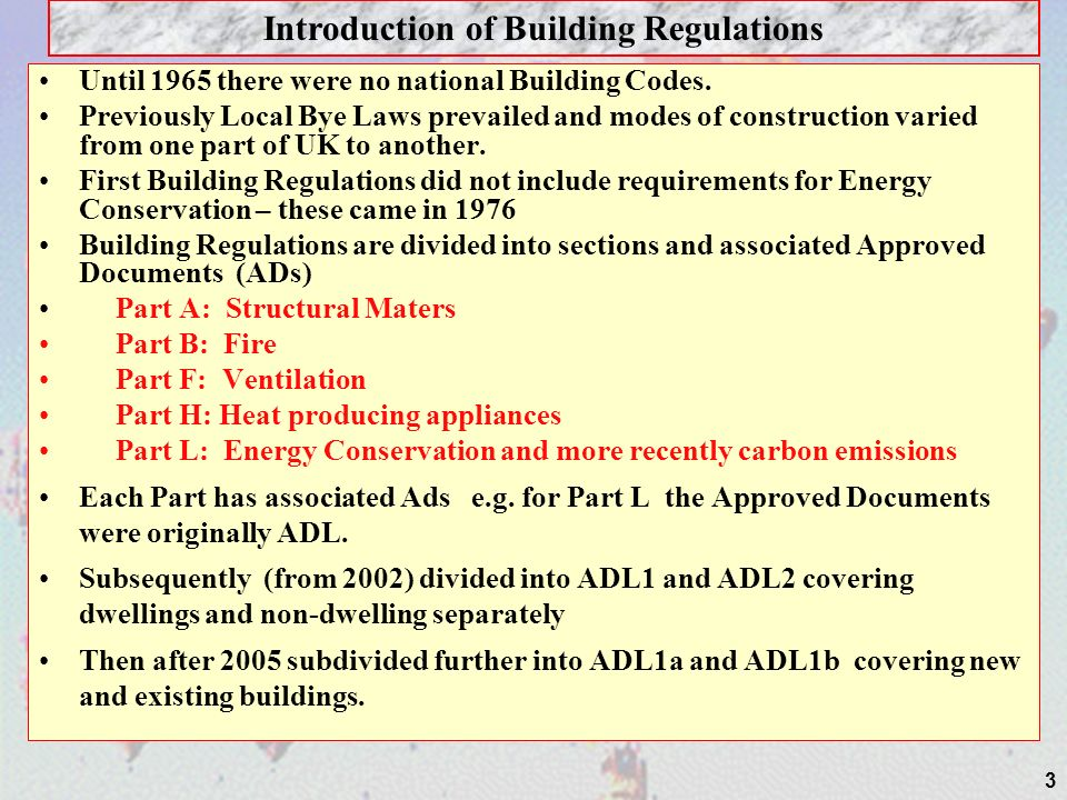 3 Until 1965 there were no national Building Codes. Previously Local Bye Laws prevailed and modes of construction varied from one part of UK to anothe
