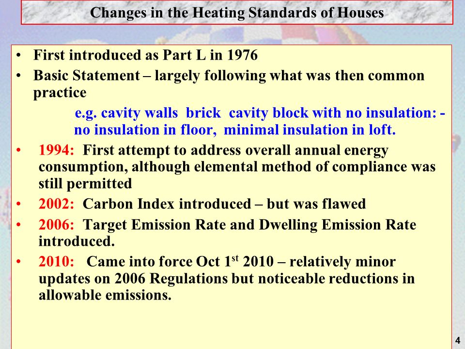 4 First introduced as Part L in 1976 Basic Statement – largely following what was then common practice e.g. cavity walls brick cavity block with no in