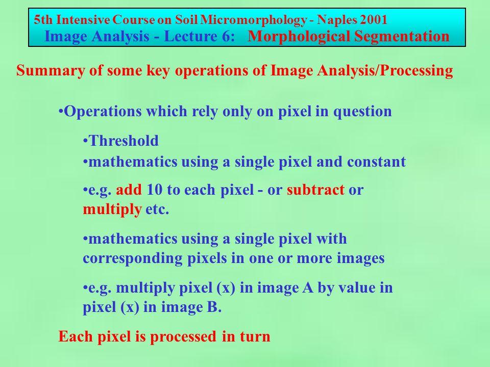 0 270 90 180 5th Intensive Course on Soil Micromorphology - Naples 2001 Image Analysis - Lecture 6: Morphological Segmentation i.e.