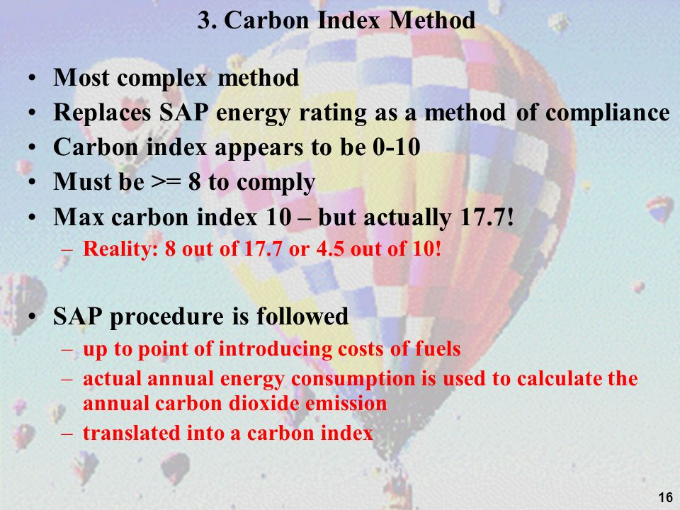 3. Carbon Index Method Most complex method Replaces SAP energy rating as a method of compliance Carbon index appears to be 0-10 Must be >= 8 to comply