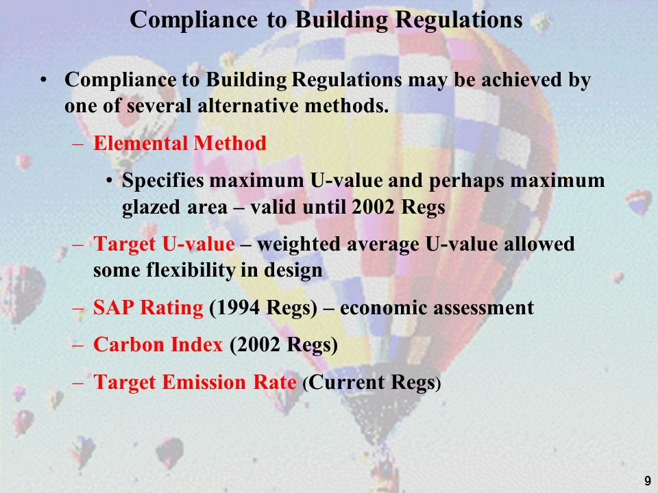 Building Regulation: Compliance Summary Up to and including 2000 Regulations Elemental Method – specifying U-values of fabric elements Target U-Value – allowed some flexibility of design.