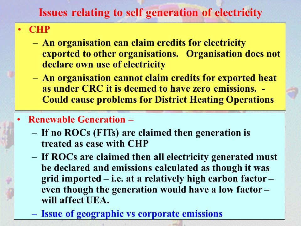 Issues relating to self generation of electricity CHP –An organisation can claim credits for electricity exported to other organisations. Organisation