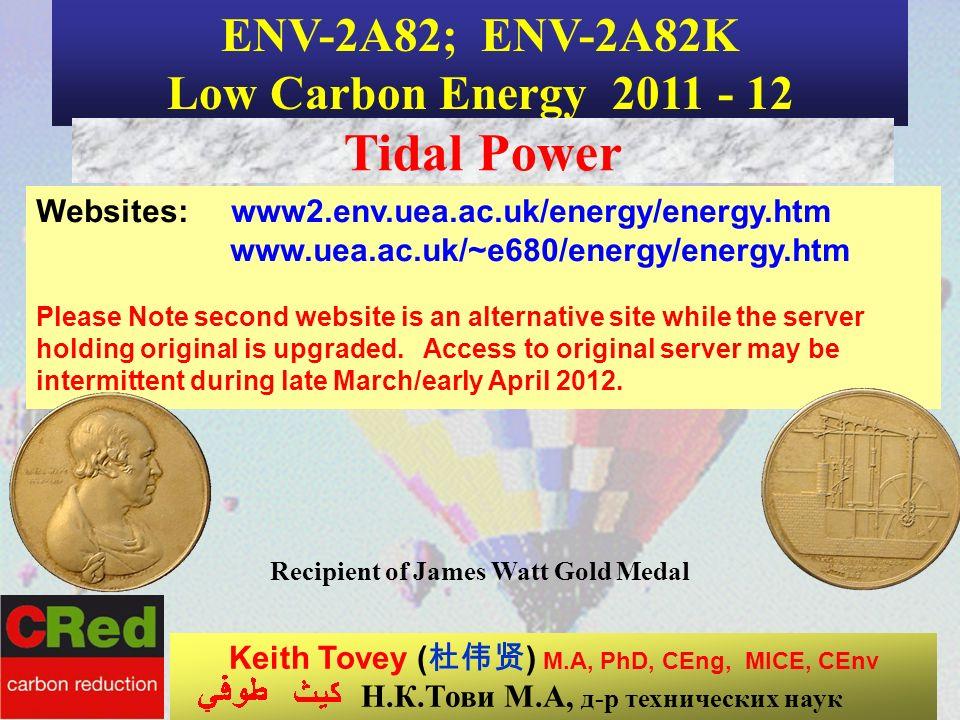 ENV-2A82; ENV-2A82K Low Carbon Energy 2011 - 12 Tidal Power Websites: www2.env.uea.ac.uk/energy/energy.htm www.uea.ac.uk/~e680/energy/energy.htm Pleas