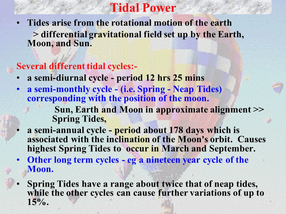 2 Tides arise from the rotational motion of the earth > differential gravitational field set up by the Earth, Moon, and Sun. Several different tidal c